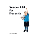 Soccer 101 for Parents Soccer Book