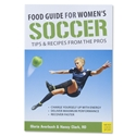 Food Guide for Women's Soccer Tips & Recipes from the Pros Book