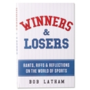 Winners & Losers Rants, Riffs and Reflections on The World of Sports Book