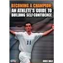 Becoming a Champion An Athletes Guide to Confidence DVD