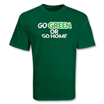 Go GREEN or Go Home T-Shirt