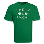 Green is Good T-Shirt