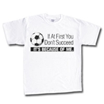 If At First Soccer T-Shirt (White)