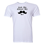 BLK Ask Me About My Moustache T-Shirt (White)