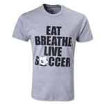 Eat Sleep Breathe Soccer T-Shirt (Gray)
