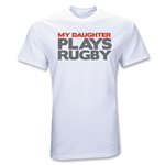 My Daughter Plays Rugby T-Shirt (White)