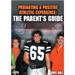 Promoting a Positive Athletic Experience The Parent's Guide DVD