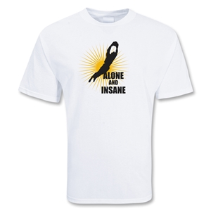 Alone and Insane Soccer T-Shirt (White)