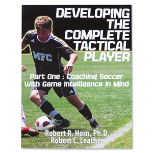 Developing the Complete Tactical Player Coaching Soccer with Game Intelligence