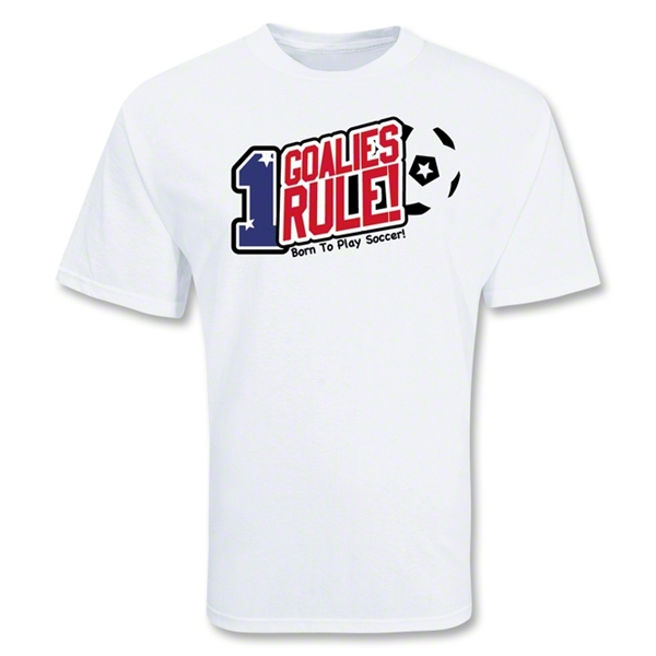 Goalies Rule Soccer T-Shirt