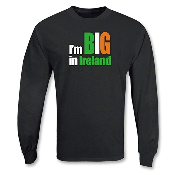 I'm Big in Ireland LS T-Shirt