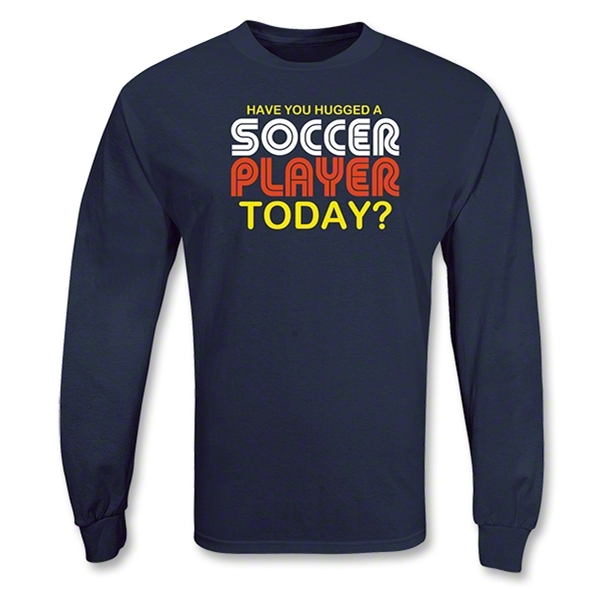Have you Hugged a Soccer Player LS T-Shirt