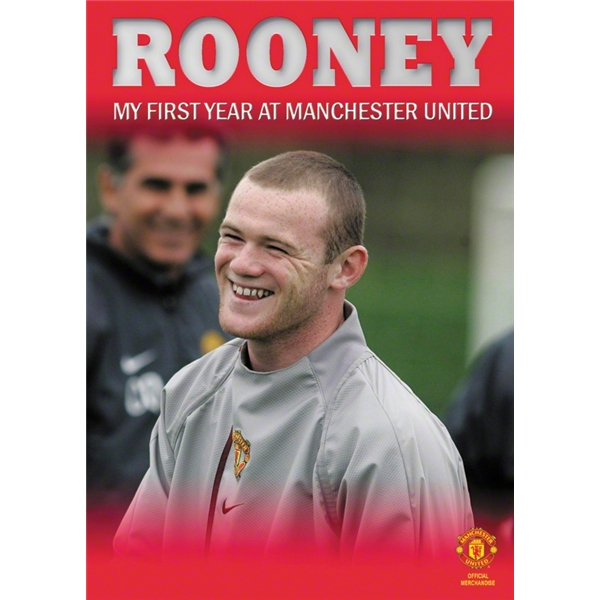 Wayne Rooney My First Year at Manchester United