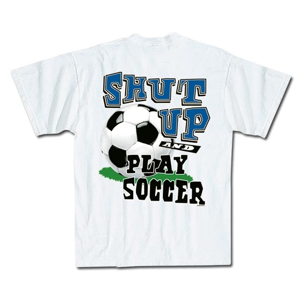 Shut Up and Play Soccer T-Shirt (White)