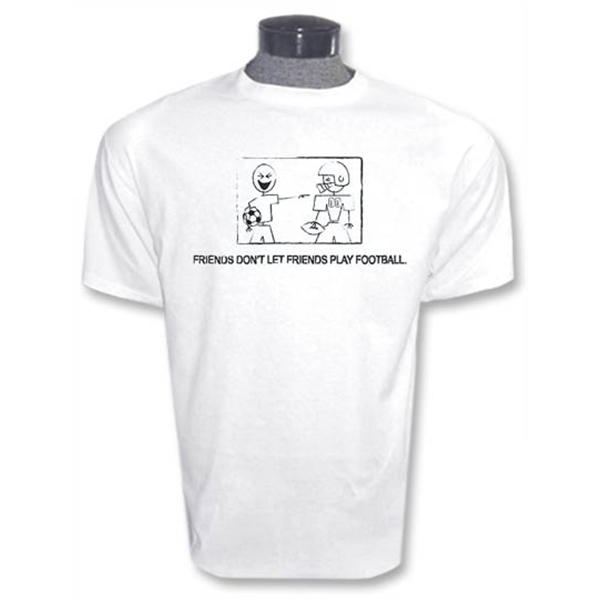 Don't Play Football Soccer T-Shirt (White)