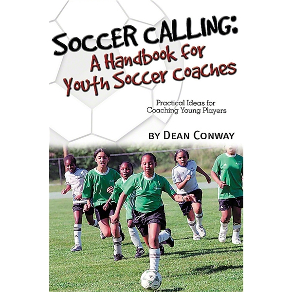 Soccer Calling A Handbook for Youth Soccer Coaches