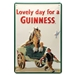 Lovely Day For a Guinness Metal Sign